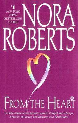 From the Heart: Tonight and Always/A Matter of Choice/Endings and Beginnings, Nora Roberts