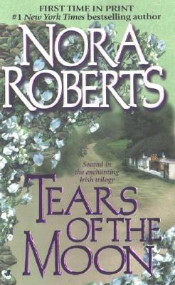 Tears of the Moon: The Gallaghers of Ardmore Trilogy #2 (Irish Trilogy), NORA ROBERTS