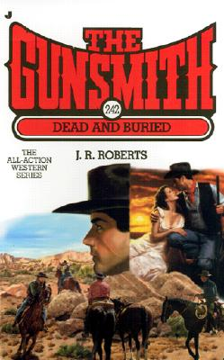 Gunsmith #242, The: Dead and Buried (Gunsmith, The), J. R. Roberts