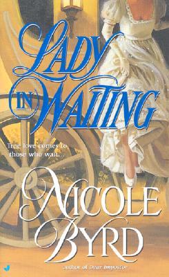 Lady in Waiting, NICOLE BYRD