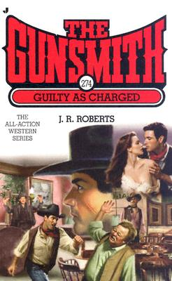 The Gunsmith 274: Guilty as Charged (Gunsmith, The), J. R. Roberts