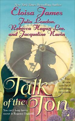 Talk of the Ton, Eloisa James, Julia London, Rebecca Hagan Lee, Jacqueline Navin