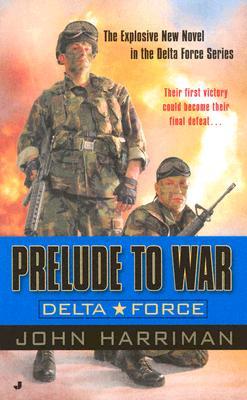 Prelude to War: A Delta Force Novel (Delta Force Novels)