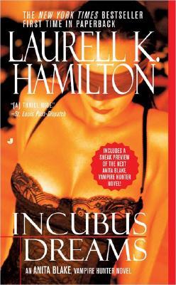 Incubus Dreams (Anita Blake, Vampire Hunter, Book 12), Laurell K. Hamilton