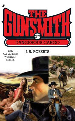 Dangerous Cargo (The Gunsmith #297), J. R. Roberts