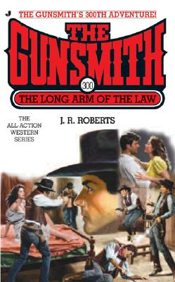 The Gunsmith 300: The Long Arm of the Law (Gunsmith, The), Roberts, J. R.