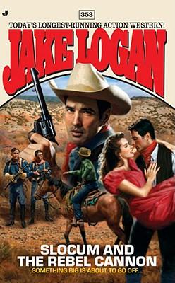 Slocum 353: Slocum and the Rebel Cannon (Slocum), JAKE LOGAN