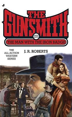 The Gunsmith 331: The Man with the Iron Badge (Gunsmith, The), J. R. Roberts