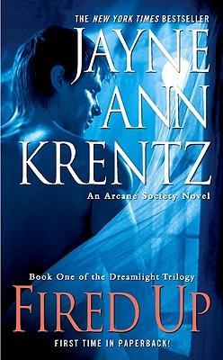 Fired Up: Book One in the Dreamlight Trilogy, Jayne Ann Krentz