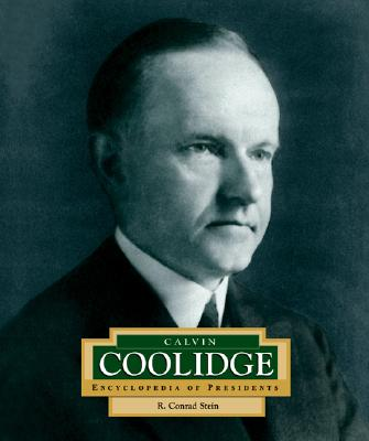 Calvin Coolidge: America's 21st President (Encyclopedia of Presidents, Second), Stein, R. Conrad