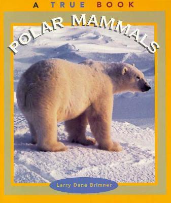Polar Mammals (True Books: Animals), Brimner, Larry Dane