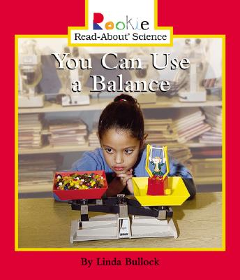 You Can Use a Balance (Rookie Read-About Science (Paperback)), Bullock, Linda