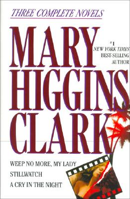 Image for Mary Higgins Clark: Three Complete Novels: Weep No More, My Lady; Stillwatch; A Cry in the Night