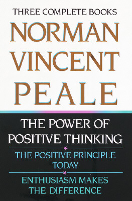 Norman Vincent Peale: Three Complete Books: The Power of Positive Thinking; The Positive Principle Today; Enthusiasm Makes the Difference, Norman Vincen Peale