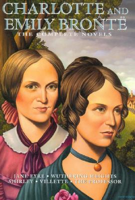 Charlotte and Emily Bronte: The Complete Novels, CHARLOTTE BRONTE, EMILY BRONTE