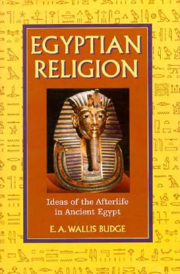 Image for Egyptian Religion: Ideas of the Afterlife in Ancient Egypt