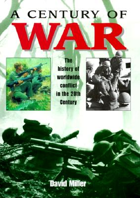 Image for A Century of War: The history of worldwide conflict in the 20th century