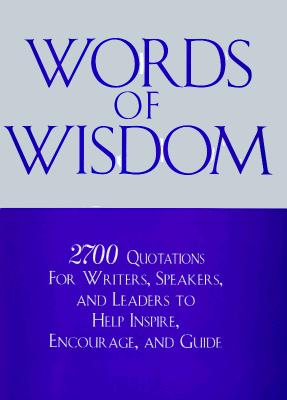 Image for Words of Wisdom (2700 Quotations for Writers, Speakers, and Leaders to Help Inspire, Encourage, and Guide)
