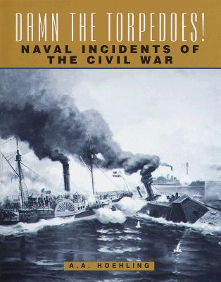 Image for Damn the Torpedoes: Naval Incidents of the Civil War