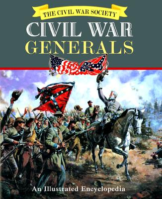 Image for Civil War Generals: An Illustrated Encyclopedia: Including Naval and Other Military Heroes of the Civil War
