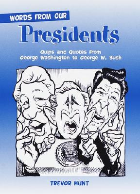 Image for Words from Our Presidents: Quips and Quotes from George Washington to George W. Bush