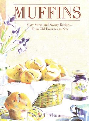 Image for Muffins: Sixty Sweet and Savory Recipes... From Old Favorites to New