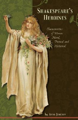 Image for Shakespeare's Heroines: Characteristics of Women: Moral, Poetical, and Historical