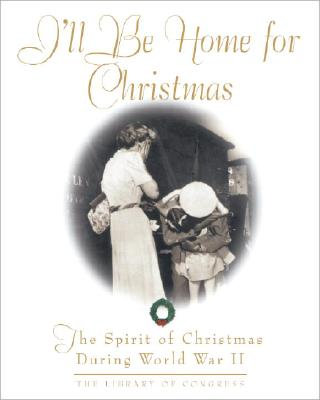 Image for I'll Be Home For Christmas: The Spirit of Christmas During World War II (Stonesong Press Books)