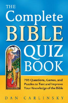 Image for The Complete Bible Quiz Book: 795 Questions, Games, and Puzzles to Test and Improve Your Knowledge
