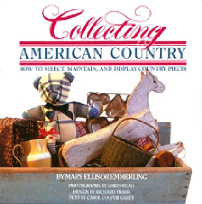 Image for Collecting American Country: How to Select, Maintain, and Display Country Pieces