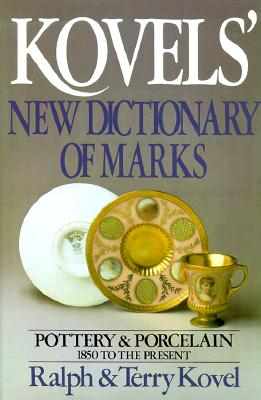 Kovels' New Dictionary of Marks: Pottery and Porcelain, 1850 to the Present, Kovel, Ralph; Kovel, Terry