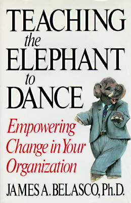 Image for TEACHING THE ELEPHANT TO DANCE : THE MANAGER'S GUIDE TO EMPOWERING CHANGE