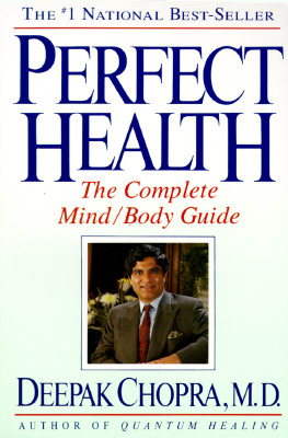 Perfect Health: The Complete Mind/Body Guide, Chopra M.D., Deepak