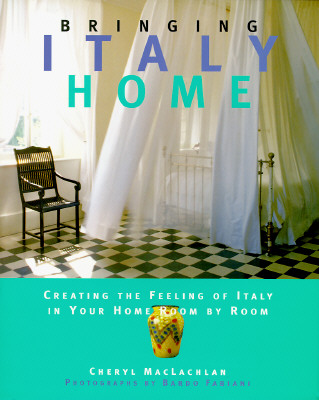 Image for Bringing Italy Home: Creating the Feeling of Italy in Your Home Room by Room (Bringing It Home Series)