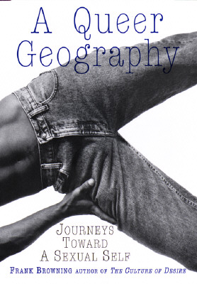 Image for A Queer Geography: Journeys Toward a Sexual Self