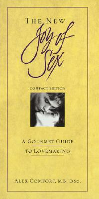 The New Joy of Sex: A Gourmet Guide to Lovemeking in the Nineties -- Compact Edition (Joy of Sex Series), Alex Comfort