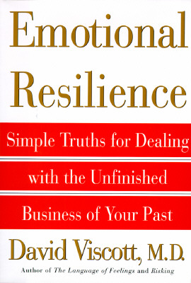 Image for Emotional Resilience: Simple Truths for Dealing with the Unfinished Business of Your Past (Title Change from How to Get Out of Your Own Way)