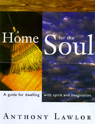 Image for A Home for the Soul: A Guide for Dwelling wtih Spirit and Imagination