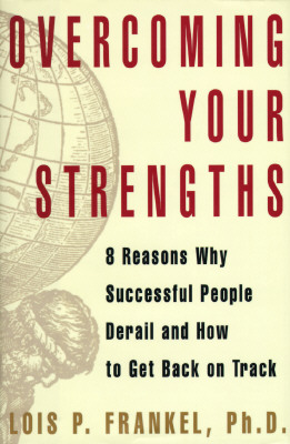 Image for Overcoming Your Strengths: 8 Reasons Why Successful People Derail and How to Get Back on Track