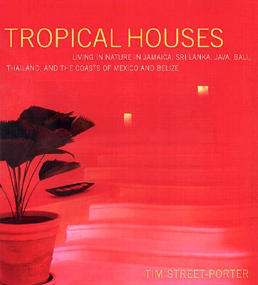 Image for Tropical Houses: Living in Nature in Jamaica, Sri Lanka, Java, Bali, and the Coasts of Mexico and Belize