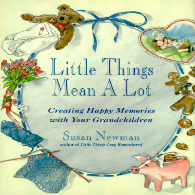 Image for Little Things Mean a Lot: Creating Happy Memories with Your Grandchildren