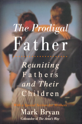 Image for The Prodigal Father: Reuniting Fathers And Their Children: With A Special Section for Mothers