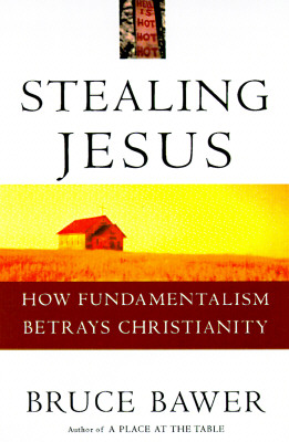Image for STEALING JESUS : HOW FUNDAMENTALISM BETRAYS CHRISTIANITY