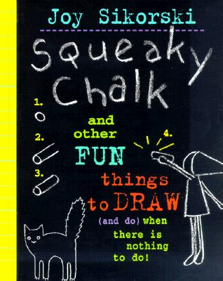 Image for Squeaky Chalk: And Other Fun Things to Draw (And Do) When There's Nothing to Do!