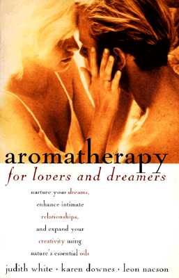 Image for Aromatherapy for Lovers and Dreamers: Nuture Your Dreams, Enhance Intimate Relationships, and Expand Your Creativity Using Nature's Essential Oils
