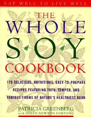 Image for The Whole Soy Cookbook, 175 delicious, nutritious, easy-to-prepare Recipes featuring tofu, tempeh, and various forms of nature's healthiest Bean