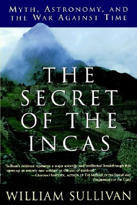 The Secret of the Incas: Myth, Astronomy, and the War Against Time, Sullivan, William