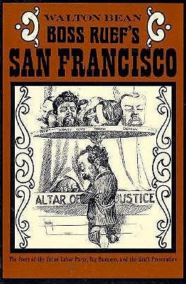 Image for Boss Ruef's San Francisco: The Story of the Union Labor Party, Big Business, and the Graft Prosecution (Cal 138)