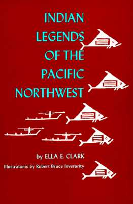 Indian Legends of the Pacific Northwest, Clark, Ella E.