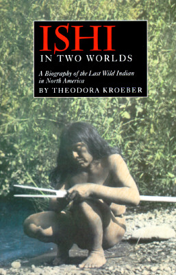 Image for Ishi in Two Worlds : A Biography of the Last Wild Indian in North America